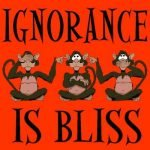 Ignorance - It's way more than bliss! It's downright deadly.